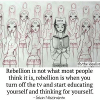 Memes, Rebellion, and 🤖: ERROR  i fb/the idealist  Rebellion is not what most people  think it is, rebellion is when you  turn off the tv and start educating  yourself and thinking for yourself.  Gavin Nascimento