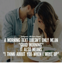 """Love, Memes, and Good Morning: Ers.  A MORNING TEXT DOESNIT ONLY MEAN  """"GOOD MORNING""""  IT ALSO MEANS  """"I THINK ABOUT YOU WHEN WAKE UP"""" Tag your love ❤️"""