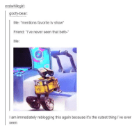 """Please like the show ;-;: erstwhilegirl:  goofy-bear:  Me  mentions favorite tv show  Friend: """"I've never seen that befo-  Me:  l am immediately reblogging this again because it's the cutest thing I've ever  seen Please like the show ;-;"""
