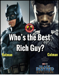 Batman, Memes, and Best: ERTAIN  Who's the Best  Rich Guy?  atman  Catman  HIS  FATHER'S  LEGACY  MARVEL STUDIS  BLACK  PANTHER Batman or Catman? I can't wait to see Catman in theaters this weekend 😩. And be careful of the occasional jerk spoiling BP in the comments. MarvelousJokes