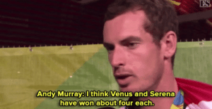 Venus, Boom, and Serena: ES  Andy Murray8 Ithink Venus and Serena  have won about four each Boom