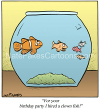 """Birthday, Memes, and Party: es Cartoon  A FAKES  """"For your  birthday party I hired a clown fish!"""" This is one fishy birthday party.  www.natefakescartoons.com"""