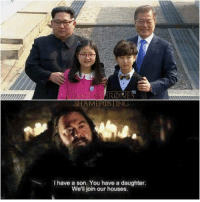 "Memes, Games, and Games of Thrones: es  HAMEPOSTING  I have a son. You have a daughter.  We'l join our houses.  , <p>Games of thrones vs Korea via /r/memes <a href=""https://ift.tt/2KsdUrk"">https://ift.tt/2KsdUrk</a></p>"