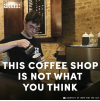 Memes, Coffee, and Hope: es I  THIS COFFEE SHOP  IS NOT WHAT  YOU THINK  COURTESY OF HOPE FOR THE DAY This coffee shop is breaking the silence on mental health and it's saving lives.