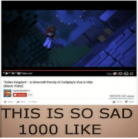 Time to go on another vacation~Ace: es3 561447  Take  Fallen Kingdom- A Minecraft Parody of Coldplay's Viva la Vida  (Music Video)  CaptainSparklez a  Subsoribe  9SM  109,370,142 views  lify 957,317 26,921  Add to →Share More  THIS IS SO SAD  1000 LIKE Time to go on another vacation~Ace