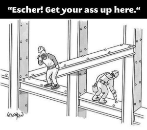 "Ass, Escher, and Get: ""Escher! Get your ass up here."" Damn it Escher!"