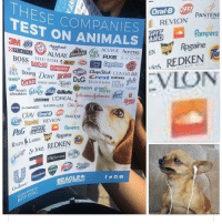 "chap: ESE COMPANIES  TEST ON ANIMALS  OralB OFF  REVLON  PANTENE  Pampers  3M 409Aquafresh  FURINA ALMAY  ane  BOSS ili i."" Ⅲ.?@e  DO BANDAD  ACUVUE Aveeno  WICK AXE AVON  ARMORA  BOSS BANDAD, ''im@o ⑤囲CUpafone @  DAID  ● es  REDKEN  Colgate  CLORO  CLOROX Chap Stick CONERGIRI  Crest DIESEL hadk  ove  IAMS  GLAD  head&  LAUDER  Dial Gillette  IVORY  shouders febre e Dial Gillette  works  LISTERINE  MO= MAYBELLINE ad Ace  PANTEN  neSl REVLON PANTENE  HIVEA  eSREVLON  Rogaine  STN  Secret SrMes REDKEN  TR  fゾ凾ロ  BEAGLE  FREEDOM PROJECT  Unileve  BFP ORO"