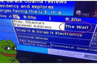 Waste no time 😂😂😂😂😂: esidency and explores  enges facing the U.S. in a...  NEG  day 8:00p  8:30p  SOKAD Pres. Obama's  Farewell Address  The Wall  snap it & scrap it Electronics  Criminal Minds  PBS  Special Cr  Report  and American  OR ADJUST YOUR  Learn Waste no time 😂😂😂😂😂