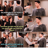 Underrated scene from season 2, always makes me laugh 😂😂😂 • friends friendstv friendsshow friendsseries friendstvshow friendstvseries: ESMYSTERES  DENEWYORK  He pretended to be Drake to  sleep with me!  And then he told me he would  run away with me. And he  didn't!  DAILY FRIENDSCAPS  12x121  And you left the toilet seat up.  you bastard! Underrated scene from season 2, always makes me laugh 😂😂😂 • friends friendstv friendsshow friendsseries friendstvshow friendstvseries