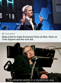 Ninja, Square, and Time: ESP  FRAGHERO  Ninja tried to make Everyone Floss at New Years at  Time Square and No-one did  The universe works in a mysterious way meirl
