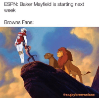 Espn, Memes, and Browns: ESPN: Baker Mayfield is starting next  week  Browns Fans:  @angrybrownsfans 😂😂😂 https://t.co/jDvlplTF09