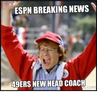 Breaking News...  Sports Memes: ESPN BREAKING NEWS  49ERS NEW HEAD COACH  s.com Breaking News...  Sports Memes