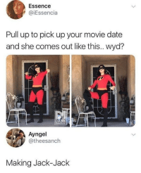 Wyd, Date, and Incredibles 2: Essence  @iEssencia  Pull up to pick up your movie date  and she comes out like this.. wyd?  Ayngel  @theesanch  Making Jack-Jack incredibles 2 is 10-10