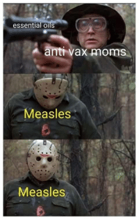 Moms, Anti, and Measles: essential oils  anti vax moms  Measles  Measles 2018 babbbbyyy