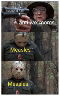Moms, Http, and Anti: essential oils  anti vax moms  Measles  Measles Buy! Buy! Buy! via /r/MemeEconomy http://bit.ly/2V5RD7K
