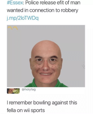 I love Wii sports via /r/memes https://ift.tt/33Y1mk6:  #Essex: Police release efit of man  wanted in connection to robbery  j.mp/2loTWDq  @holytag  Iremember bowling against this  fella on wii sports I love Wii sports via /r/memes https://ift.tt/33Y1mk6