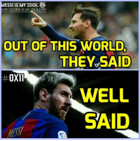 Very well said... Like Messi is my Idol, Barça is my Idolatry for more cool and awesome memes and news about Barça: ESSI IS MY IDOL  ARCELONA IS My IDOLATRy  OUT OF THIS WORLD  THEY SAID  OX11  WAWELL  SAID Very well said... Like Messi is my Idol, Barça is my Idolatry for more cool and awesome memes and news about Barça