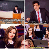 I LOVED THIS. #HIMYM https://t.co/BjAEHvD2KD: ESSOR  And so, if you must bring food to this  class, please bringienough for everyone  dont want someone eating say  obster, in the front row  without sharing with the rest of us.  Becausethatiwould beShellfish.  Come on, that was funny. I LOVED THIS. #HIMYM https://t.co/BjAEHvD2KD