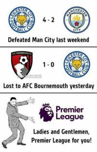Memes, Premier League, and 🤖: ESTER  CHES  BALL  CITY  Defeated Man City last weekend  AFC BOURNEMOUTH  ESTER  1-0  BALL  Football  Lost to AFC Bournemouth yesterday  Premier  League  Ladies and Gentlemen,  Premier League for you!