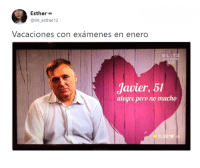 Memes, Twitter, and 🤖: Esther  @99 esther12  Vacaciones con  examenes en enero  BLITZ  Javier, 51  alegre pero no mucho  uatre (By @99_esther12/https://twitter.com/99_esther12)