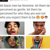 Memes, Flower, and Flowers: et black men be feminine. let them be  perceived as gentle. let them be  perceived for who they are and not  who you expect them to be Honestly no matter your race, sexuality, gender, etc: flower crowns slay on literally anyone. -Phoenix @ftm.phoenix @transboys.diary