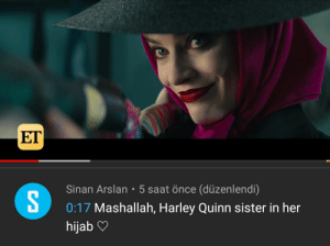What's your excuse?: ET  Sinan Arslan • 5 saat önce (düzenlendi)  0:17 Mashallah, Harley Quinn sister in her  hijab ♡ What's your excuse?