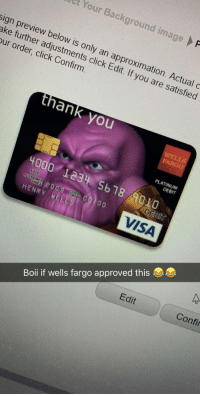Click, Thank You, and Fargo: et Your Background image  sign preview below is only an approximation. Actual c  ake further adjustments click Edit. If you are satisfied  our order, click Confirm.  thank you  PLATINUM  DEBIT  4000 1234 5b18  AOLO  HENRY NEL  VISA  Edit  Confi  Boii if wells fargo approved this Me irl