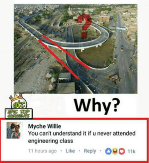 Traffic, Engineering, and Never: etc  EPIC  Why?  Myche Willie  You can't understand it if u never attended  engineering class  11 hours ago . Like . Reply . 11k *ehem less traffic.