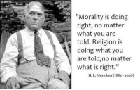 """UZI: ete """"Morality is doing  right, no matter  what you are  told. Religion is  doing what you  are told, no matter  what is right.""""  H. L. Mencken (188o-1956) UZI"""