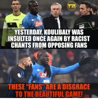 "Beautiful, Memes, and Racism: ete  YESTERDAY, KOULIBALY WAS  INSULTED ONCE AGAIN BY RACIST  CHANTS FROM OPPOSING FANS  ELROVITA  THESE ""FANS ARE A DISGRACE  TO THE BEAUTIFUL GAME! There is no space for racism ❌ FootyBase"