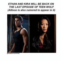 Memes, Teen Wolf, and Wolf: ETHAN AND KIRA WILL BE BACK ON  THE LAST EPISODE OF TEEN WOLF  (Allison is also rumored to appear in it)  @TEENWOLFIGOFFICIAL 😱 do you guys want Allison back ?