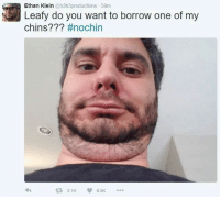 ethan: Ethan Klein  @h3h3productions 59m  Leafy do you want to borrow one of my  chins?  #nochin  8.5K