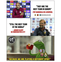 "Friends, Memes, and Best: etisalatD  ""THEY ARE THE  BEST TEAM IN EUROPE""  PEP GUARDIOLA ON LIVERPOO  E es 이  HAYS  HAYS  @AZRORGANIZATION  ingdom.co.u  ""STILL THE BEST TEAM  IN THE WORLD  JURGEN KLOPP  can on  PL  DW  ON MANCHESTER CITY  OR T  ORGATIZATION  ""BECAUSE WE ARE PLAYING A DIFFERENT SPORT ⚽️Dm to 5 friends for a shoutout"