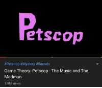 Petscop: etscop  #Petscop #Mystery #Secrets  Game Theory: Petscop The Music and The  Madman  1.9M views