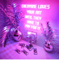 Art, They, and Ÿ˜˜: EUERYONE LOUES  VOUR ART  UNTIL THEY  HAUE TU $ M O Ne Y $ (by @jessaudreylynn)
