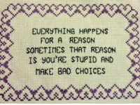 Bad, Funny, and Life: EUERYTHING HAPPENS  FOR A REASON  SOMETINES THAT REASON  IS YOU'RE STUPID AND  MAKE BAD CHOICES Share to save a life. https://t.co/8dtn5aPaNl