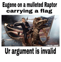 <(x)~Raven: Eugene on a mulleted Raptor  carrying a flag  WALKER HUNGRY  Ur argument is invalid <(x)~Raven