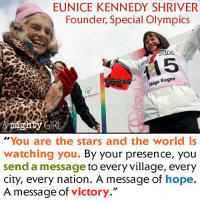 """Alive, Brains, and Memes: EUNICE KENNEDY SHRIVER  Founder, Special Olympics  20 5  5  a Kogen  Shiga  A mighty GIRL  """"You are the stars and the world is  watching you.  By your presence, you  send a message to every village, every  city, every nation. A message of hope.  A message of victory."""" In recognition of International Day of Persons with Disabilities, we're honoring the life and legacy of Special Olympics founder Eunice Kennedy Shriver. Founded by Shriver in 1968, Special Olympics has grown today to become the world's largest sports organization for children and adults with intellectual disabilities, with 4.5 million athletes participating in 170 countries. A lifelong advocate for children, Shriver was also a key founder of the National Institute of Child Health and Human Development, the research division of the US National Institutes of Health devoted to studying child health and development.   Her work to break down barriers against people with intellectual disabilities was partly inspired by her older sister, Rosemary, who was believed to have a mild intellectual disability. In 1941, in an effort to """"cure"""" Rosemary, their father arranged for her to have a lobotomy; the brain damage from the operation left her more incapacitated than before, and she was institutionalized shortly afterwards. However, Shriver insisted that Rosemary was only part of the story, and that the Special Olympics should never be about only a single person. Speaking to the New York Times in 1995, she said, """"It was the absolute realization that they had nothing going for them. Thought of only as a problem, and 'what a tragedy': everything was negative.""""  In June 1962, Shriver started a day camp at her own home in Potomac, Maryland, dedicated to providing athletic opportunities for children with intellectual disabilities. Shriver was already the head of the Joseph P. Kennedy Jr. Foundation, which had a mission of """"improving the way society deals with its citizens who have mental retard"""