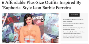 Euphoria star Barbie Ferreira is all about breaking the rules.Because you know all those dumb fashion rules that plus size and curvy girls have been told to abide by for years? Yeah, Barbie couldn't care less. Her style is full of crop tops, mini skirts, skintight dresses, bright colors, and bold patterns. She wears what she wants, when she wants.To celebrate Barbie's style, here are some of our favorite outfits that she's worn over the last few years and how to recreate them.Read it here: Euphoria star Barbie Ferreira is all about breaking the rules.Because you know all those dumb fashion rules that plus size and curvy girls have been told to abide by for years? Yeah, Barbie couldn't care less. Her style is full of crop tops, mini skirts, skintight dresses, bright colors, and bold patterns. She wears what she wants, when she wants.To celebrate Barbie's style, here are some of our favorite outfits that she's worn over the last few years and how to recreate them.Read it here