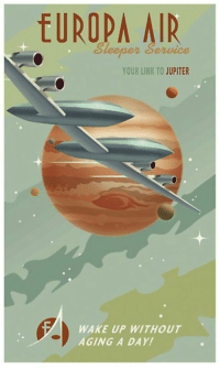 "Tumblr, Blog, and Http: EUROPA AIR  Sleepen Sence  YOUR LINK TO JUPITER  WAKE UP WITHOUT  AGING A DAY! <p><a href=""http://scifiseries.tumblr.com/post/167198878834/sleeper-service-to-jupiter"" class=""tumblr_blog"">scifiseries</a>:</p>  <blockquote><p>Sleeper Service to Jupiter!</p></blockquote>"