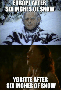 Memes, Europe, and Snow: EUROPE AFTER  SIXINCHES OF SNOW  YGRITTE AFTER  SIXINCHES OF SNOW