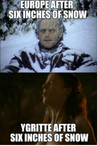 Memes, Europe, and 🤖: EUROPE AFTER  SIXINCHES OF SNOW  YGRITTE AFTER  SIXINCHES OF SNOW