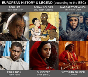 Fall, Martin, and History: EUROPEAN HISTORY & LEGEND (according to the BBC)  ROMAN SOLDIER  BBC Teach (website)  ACHILLES  Troy: Fall of a City  MARGARET OF ANJOU  The Hollow Crown  tat  FRIAR TUCK  Robin Hood  GUINEVERE  Merlin Series 2  VICTORIAN SOLDIER  Dr Who And Martin Luther King will be a white giy if a film about him is on the making.