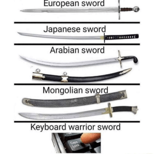 Now with 100% less iFunny!: European sword  Japanese sword  Arabian sword  Mongolian sword  Keyboard warrior sword  Lock Now with 100% less iFunny!