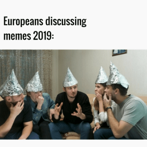 Memes, Article, and Discussing: Europeans discussing  memes 2019 Article 13.