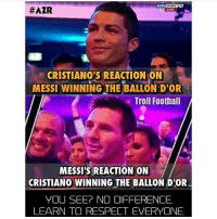 Memes, Troll, and Trolling: EUROSPORT HD  HAZR  LIVE  CRISTIANOIS REACTION ON  MESSI WINNING THE BALLON D'OR  Troll Football  MESSI'S REACTION ON  CRISTIANO WINNING THE BALLON D'OR  YOU SEE? NO DIFFERENCE.  LEARN TO RESPECT EVERYONE. Love one, respect both!❤️🙌 Follow @memes.futbal