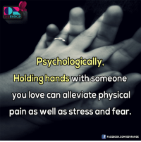 Facebook, Love, and Memes: EV  RANGE  Psychologically,  Holding hands  with someone  you love can alleviate physical  pain as well as stress and fear.  f FACEBOOK, COM/DEVRANGE #Psychologically