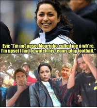 "Memes, Savage, and Watch: Eva: ""T'm not upset Mourinho called me a whre,  I'm upset piaytoothall.""  I had to Watch histeams Eva Carneiro is savage 😂😂 https://t.co/x5JExAoUc4"