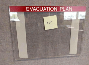 Run, Scream, and Can: EVACUATION PLAN  run. Also you can scream