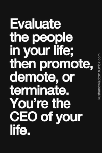 Memes, Terminator, and 🤖: Evaluate  the people  in your life.  then promote,  demote, or  terminate.  You're the  CEO of your  life Become CEO of your life